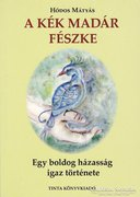 Hódos Mátyás: A kék madár fészke 400 Ft