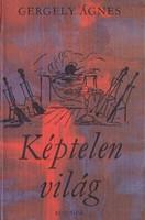 Gergely Ágnes: Képtelen világ (Dedikált kötet) 1500 Ft