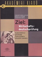 Ziel: Wirtschafts - deutschprüfung - Gyakorlókönyv gazdasági nyelvvizsgára készülők számára 2500 Ft