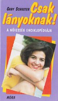 Gaby Schuster: Csak lányoknak! A nőiesség enciklopédiája 400 Ft