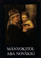 Mányokitól Aba Novákig. Magyar képzőművészet a Szovjetunió múzeumaiban Képzőművészeti, Budapest, 198