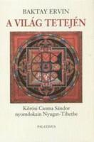 Baktay Ervin A világ tetején I-II.Kőrösi Csoma Sándor nyomdokain Nyugati Tibetbe