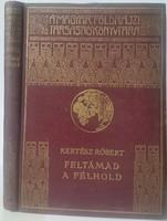 Feltámad a félhold az ébredő iszlám nemzetei irta:Kertész Róbert l.kötet kiadó,nyomda Franklin Társu