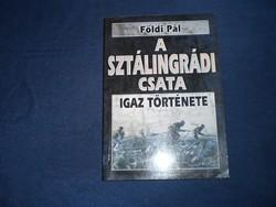 Földi Pál: A sztálingrádi csata igaz története / A halál 50 órája igaz története