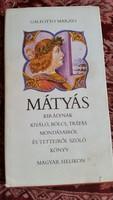 Mátyás királynak kiválló, bölcs, tréfás mondásairól és tetteiről szóló könyv  eladó!