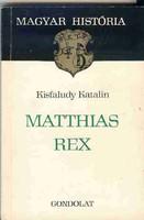 Kisfaludy Katalin: Matthias Rex - Magyar história sorozat