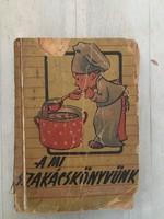 Újvidék Szakácskönyv - A mi szakácskönyvünk E.Békeffy Zsófia - 1952