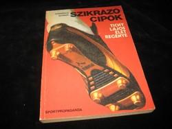 Szikrázó cipők   TICHY  Lajos   élet regénye   1982   .280 oldal , írta  Pongrácz Gy.
