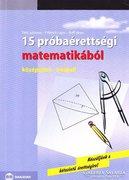 15 próbaérettségi matematikából (ÚJszerű kötet) 500 Ft