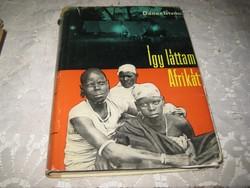 Dénes István :Így láttam Afrikát  1961 .   335 oldalon