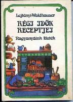Lejtényi Éva - Waldhauser György: Régi idők receptjei - Nagyanyáink főzték
