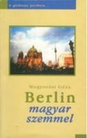 Mogyorósi Géza Berlin magyar szemmel  Az útikönyv az első magyar nyelvű kiadvány az egyesített német