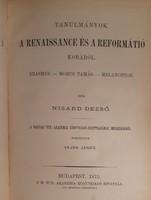 NISARD DEZSŐ : TANULMÁNYOK A RENAISSANCE ÉS A REFORMÁTIÓ KORÁBÓL  1875 !