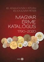 Ifj. Adamovszky István és Molnár Péter: Magyar Érme Katalógus: 1790-2020