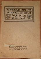 AZ ORSZÁGOS IZRAELITA PATRONAGE - EGYESÜLET ÉVI JELENTÉSE AZ 1910. ÉVRŐL  -  JUDAIKA
