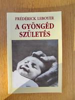 A gyöngéd születés - Frédérick Leboyer (olvasatlan)