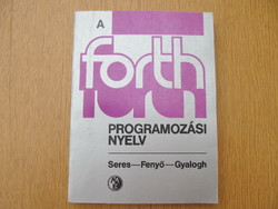 A FORTH programozási nyelv (1986) - Seres Attila, Fenyő L., Gyalogh