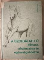 Kováts Zsolt - Sági László : A szolgálati ló ellátása, alkalmazása és egészségvédelme