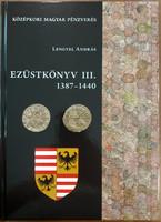 Lengyel András: Ezüstkönyv III. 1387-1440 Magyar Középkori Pénzverés
