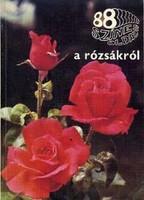 """Ács Emőke 88 színes oldal a rózsákról  A """"virágok királynője"""" címmel i. e. 600 évvel Szappho illette"""