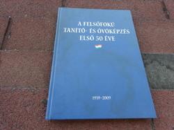 A FELSŐFOKÚ TANÍTÓ- ÉS ÓVÓKÉPZÉS ELSŐ 50 ÉVE 1959-2009