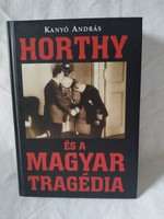 Kanyó András: Horthy és a magyar tragédia